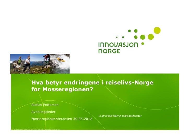 Hva betyr endringene i reiselivs-Norge                                         for Mosseregionen?                         ...
