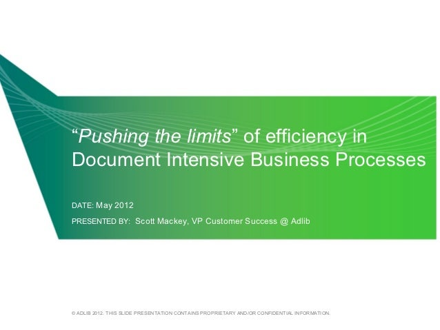 """""""Pushing the limits"""" of efficiency inDocument Intensive Business ProcessesDATE: May 2012PRESENTED BY: Scott Mackey, VP Cus..."""