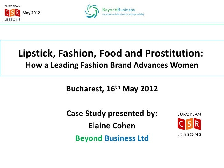 May 2012Lipstick, Fashion, Food and Prostitution: How a Leading Fashion Brand Advances Women           Bucharest, 16th May...