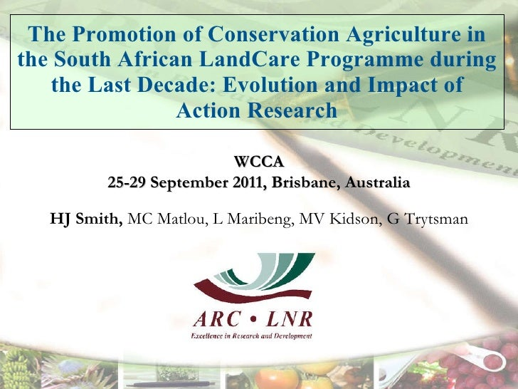 The promotion of CA in the South African Landcare programme during the last decade: evolution and impact of action research. Hendrik J Smith