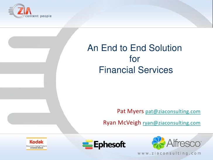 An End to End Solution          for  Financial Services       Pat Myers pat@ziaconsulting.com   Ryan McVeigh ryan@ziaconsu...