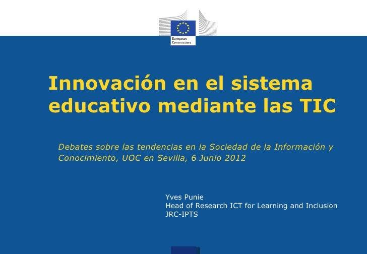 Innovación en el sistemaeducativo mediante las TICDebates sobre las tendencias en la Sociedad de la Información yConocimie...