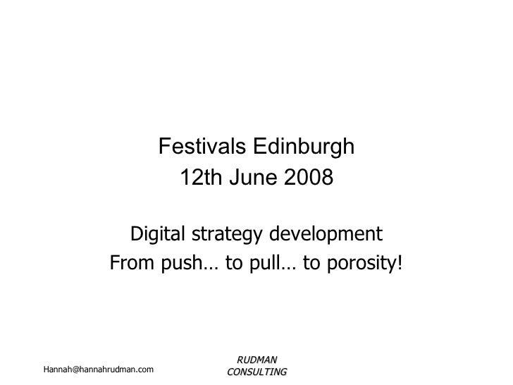 Festivals Edinburgh 12th June 2008 Digital strategy development From push… to pull… to porosity!