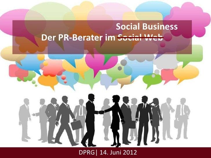 Social BusinessDer PR-Berater im Social Web        DPRG| 14. Juni 2012