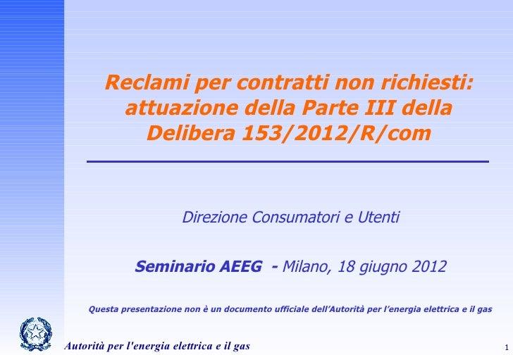 Reclami per contratti non richiesti:         attuazione della Parte III della           Delibera 153/2012/R/com           ...