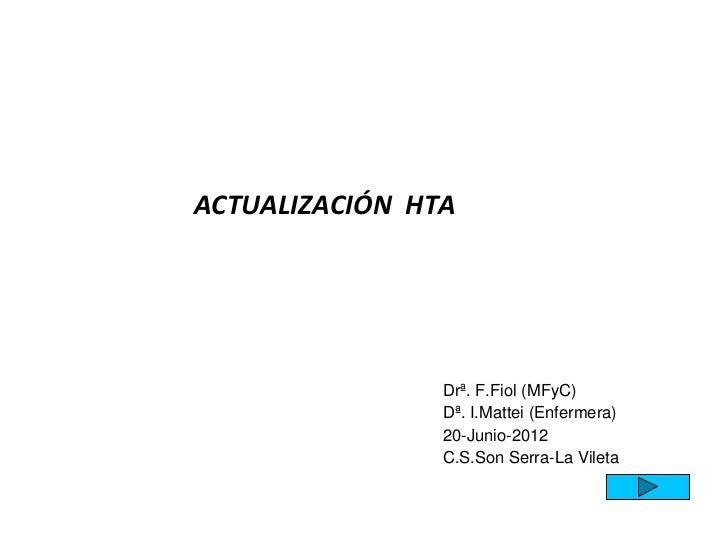 ACTUALIZACIÓN  HTA                          Drª. F.Fiol (MFyC)                         Dª. I.Mattei (Enfermera)     ...