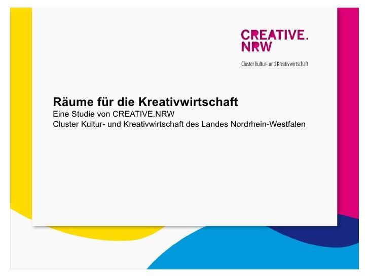 Räume für die KreativwirtschaftEine Studie von CREATIVE.NRWCluster Kultur- und Kreativwirtschaft des Landes Nordrhein-West...