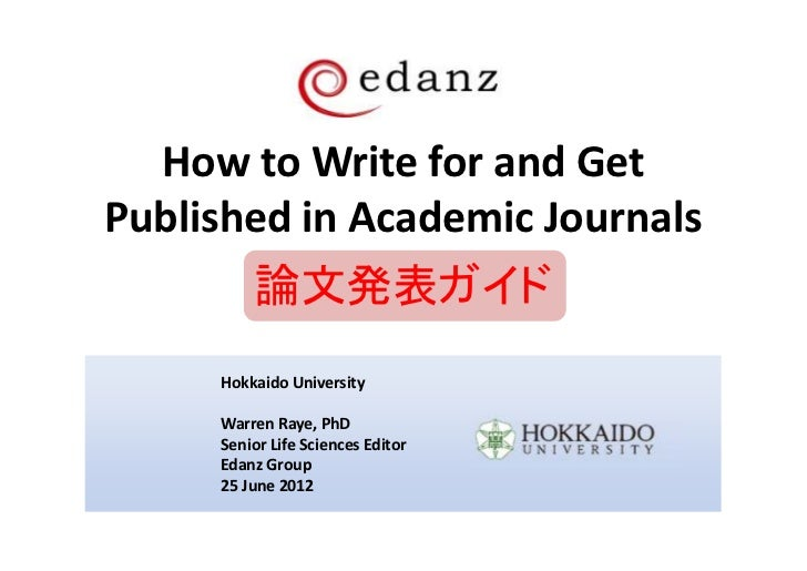 How to Write for and GetPublished in Academic Journals         論文発表ガイド     Hokkaido University     Warren Raye, PhD     Se...
