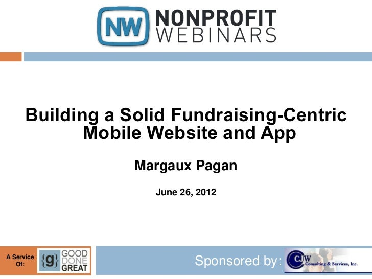 Building a Solid Fundraising-Centric             Mobile Website and App                  Margaux Pagan                    ...