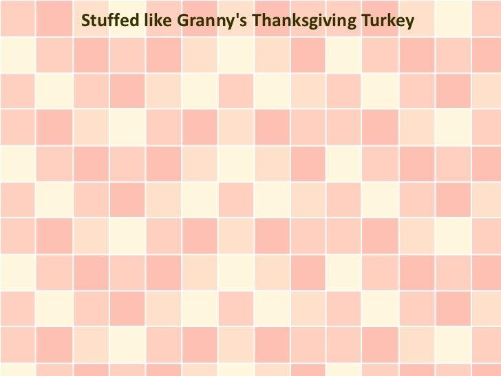 Stuffed like Grannys Thanksgiving Turkey