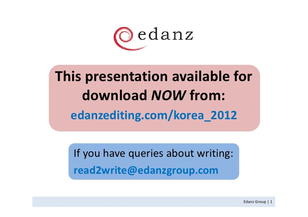This presentation available for    download NOW from:  edanzediting.com/korea_2012  If you have queries about writing:  re...