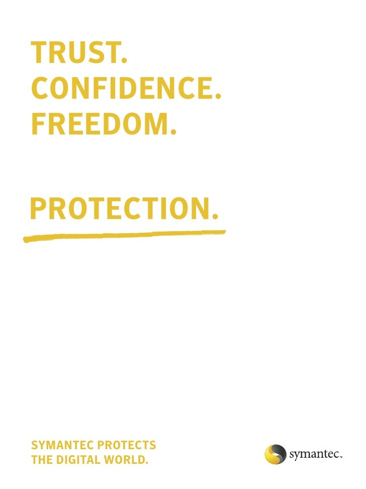 TRUST. CONFIDENCE. FREEDOM.  PROTECTION.     SYMANTEC PROTECTS THE DIGITAL WORLD.