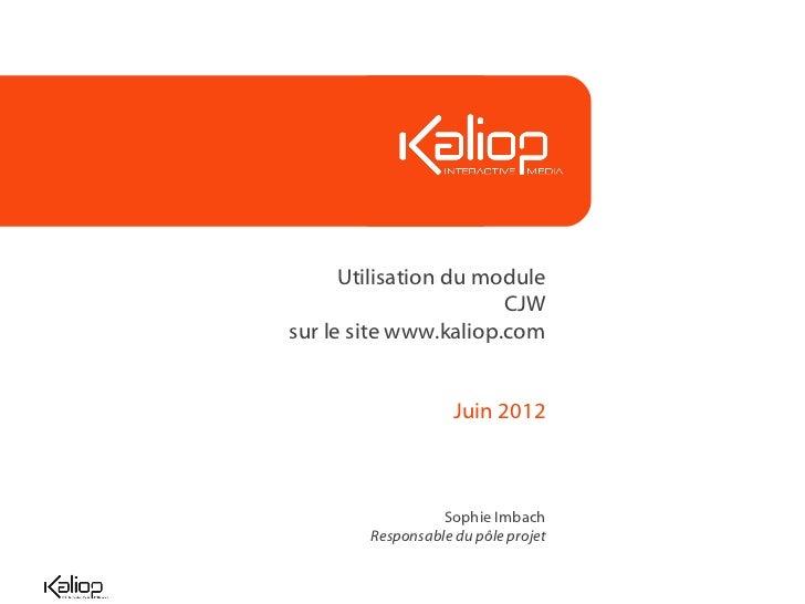 Utilisation du module                       CJWsur le site www.kaliop.com                    Juin 2012                  So...