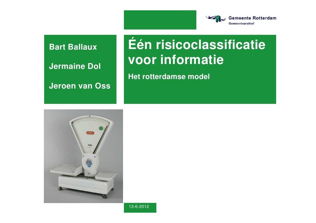 Bart Ballaux     Één risicoclassificatieJermaine Dol                 voor informatie                 Het rotterdamse model...