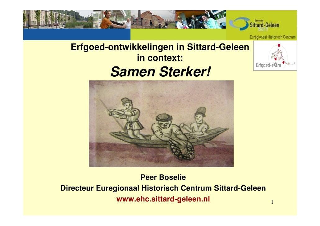 Erfgoed-ontwikkelingen in Sittard-Geleen                in context:             Samen Sterker!                     Peer Bo...