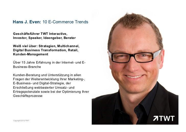 Hans J. Even: 10 E-Commerce TrendsGeschäftsführer TWT Interactive,Investor, Speaker, Ideengeber, BeraterWeiß viel über: St...