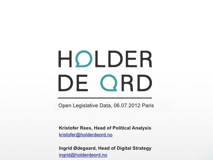 Bringer politikken til folketOpen Legislative Data, 06.07.2012 ParisKristofer Rees, Head of Political Analysiskristofer@ho...
