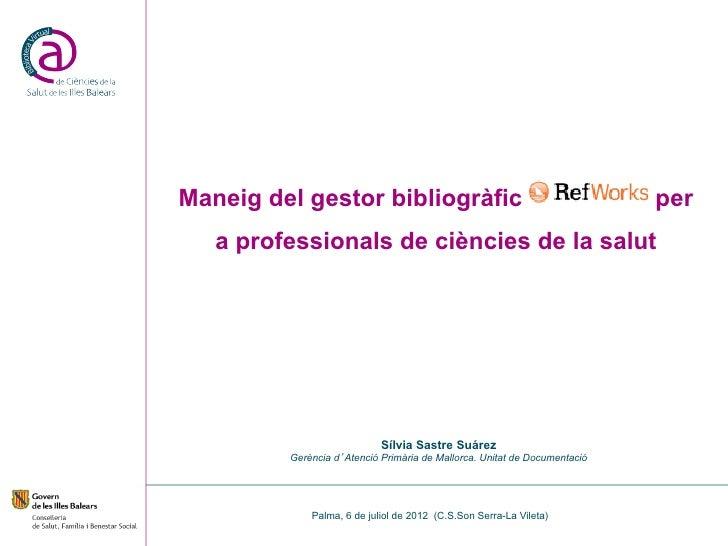 Maneig del gestor bibliogràfic RefWorks per   a professionals de ciències de la salut                            Sílvia Sa...
