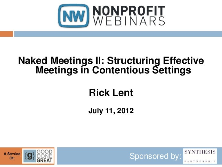 Naked Meetings II: Structuring Effective          Meetings in Contentious Settings                      Rick Lent         ...