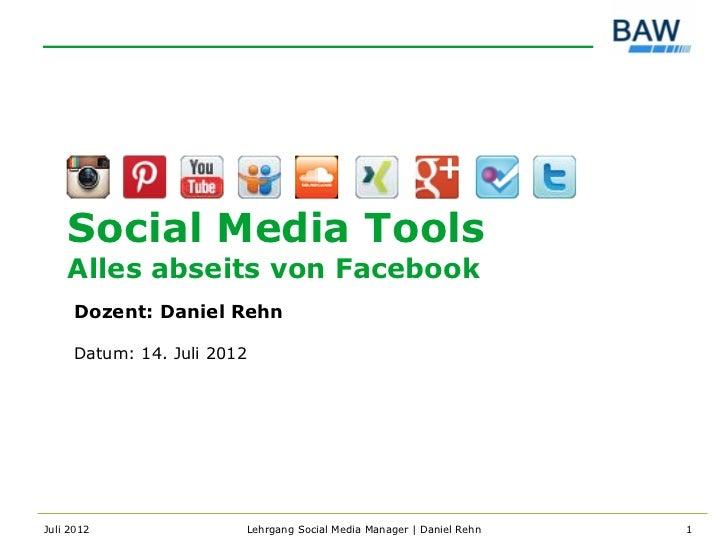 Social Media Tools    Alles abseits von Facebook     Dozent: Daniel Rehn     Datum: 14. Juli 2012Juli 2012               L...