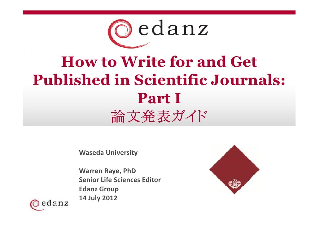 How to Write for and GetPublished in Scientific Journals:             Part I            文発表ガイド         論文発表ガイド      Waseda...