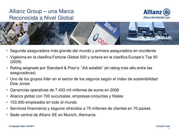 Allianz Group – una Marca Reconocida a Nivel Global• Segunda aseguradora más grande del mundo y primera aseguradora en occ...