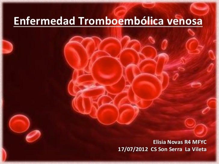Enfermedad Tromboembólica venosa                                          Elisia Novas R4 MFYC              ...