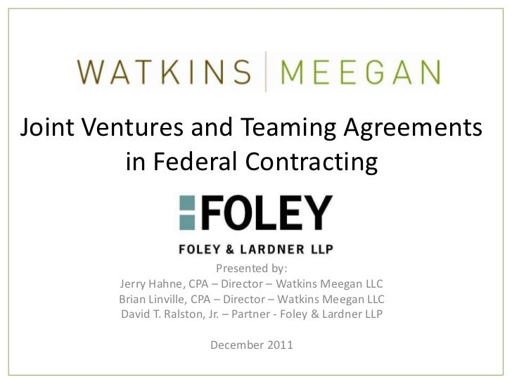 Joint Ventures and Teaming Agreements         in Federal Contracting                           Presented by:       Jerry H...