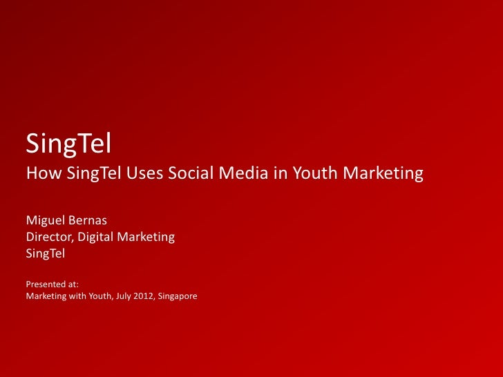 SingTelHow SingTel Uses Social Media in Youth MarketingMiguel BernasDirector, Digital MarketingSingTelPresented at:Marketi...