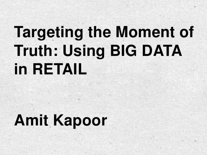 Targeting the Moment ofTruth: Using BIG DATAin RETAILAmit Kapoor