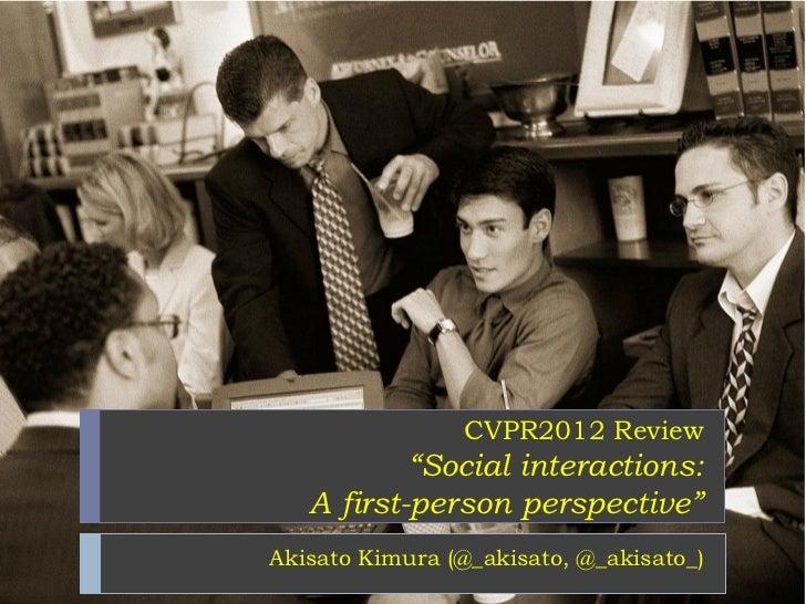 "CVPR2012 Review           ""Social interactions:   A first-person perspective""Akisato Kimura (@_akisato, @_akisato_)"