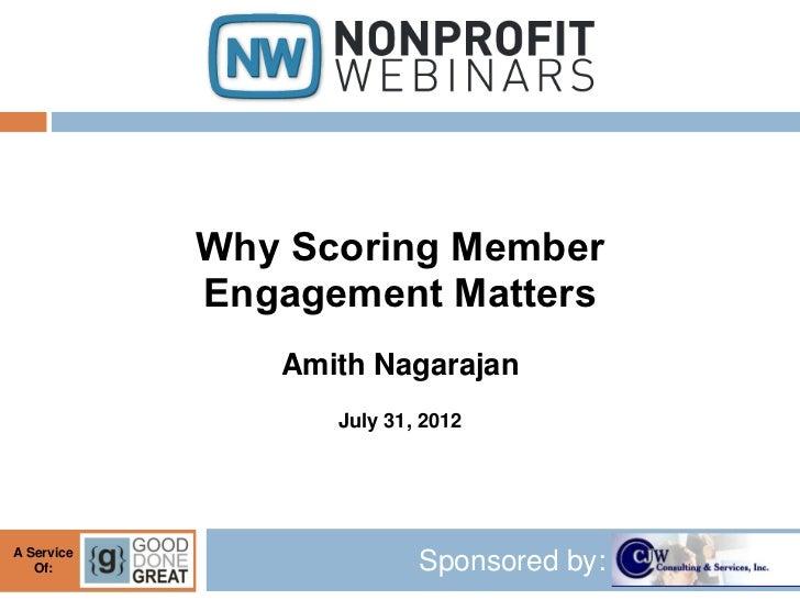 Why Scoring Member            Engagement Matters               Amith Nagarajan                  July 31, 2012A Service   O...