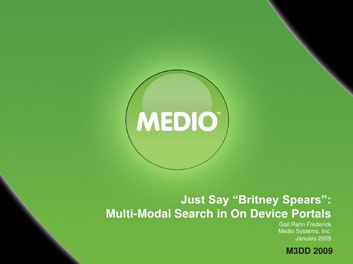 """Just Say """"Britney Spears"""": Multi-Modal Search in On Device Portals                              Gail Rahn Frederick       ..."""
