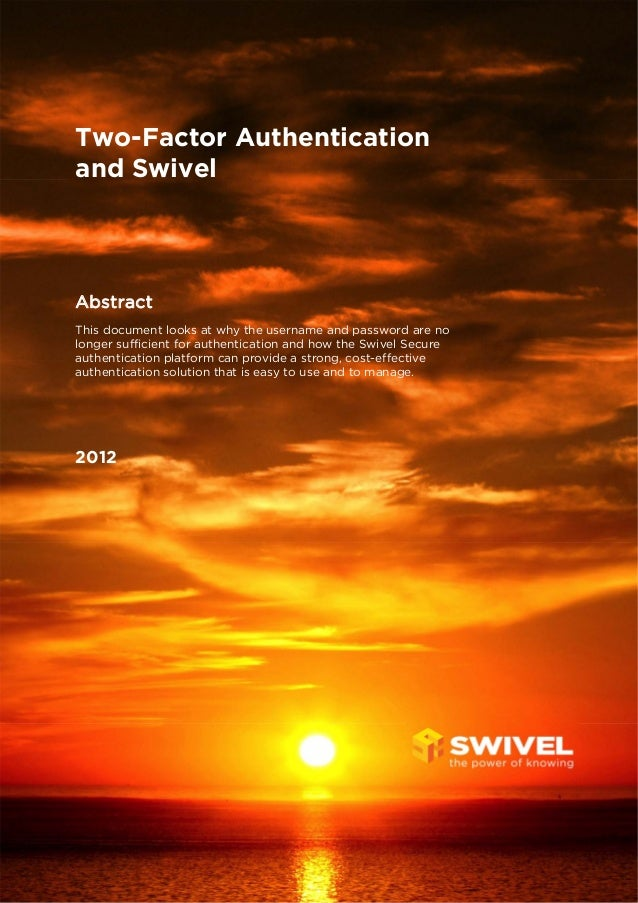 Two-Factor Authenticationand SwivelAbstractThis document looks at why the username and password are nolonger sufficient fo...