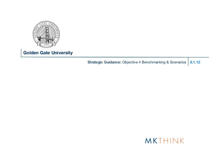 Golden Gate University                         Strategic Guidance: Objective 4 Benchmarking & Scenarios   8.1.12