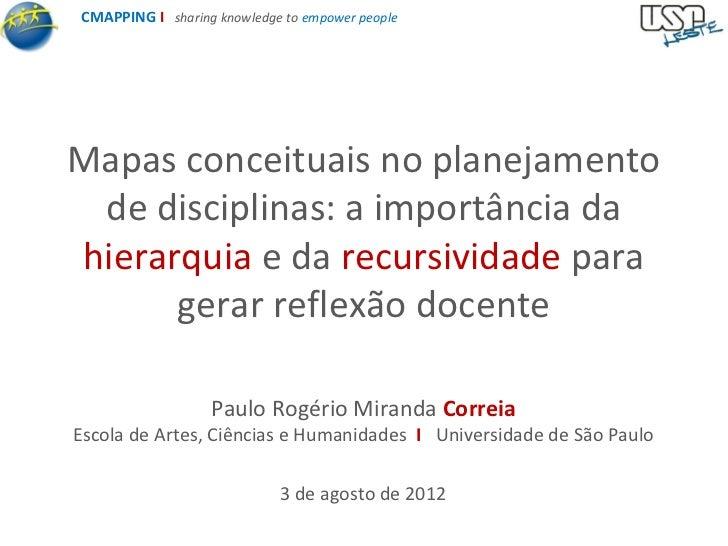 CMAPPING I sharing knowledge to empower peopleMapas conceituais no planejamento de disciplinas: a importância dahierarquia...