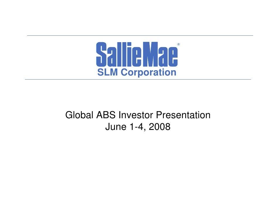 SLM Corporation    Global ABS Investor Presentation         June 1-4, 2008
