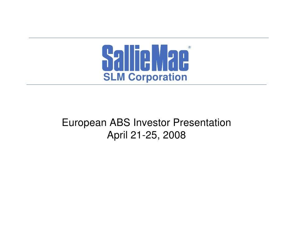 SLM Corporation    European ABS Investor Presentation         April 21-25, 2008