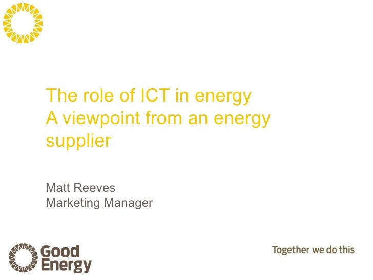 The role of ICT in energyA viewpoint from an energysupplierMatt ReevesMarketing Manager