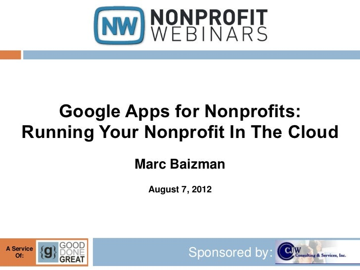 Google Apps for Nonprofits:     Running Your Nonprofit In The Cloud                 Marc Baizman                   August ...