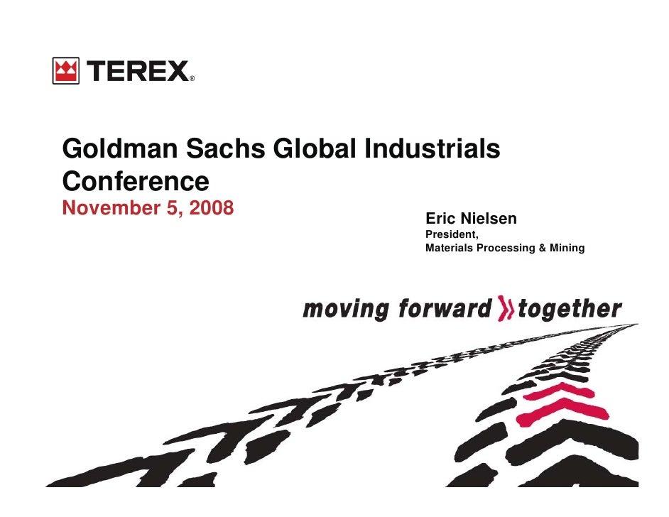 Goldman Sachs Global Industrials Conference November 5, 2008          Eric Nielsen                           President,   ...