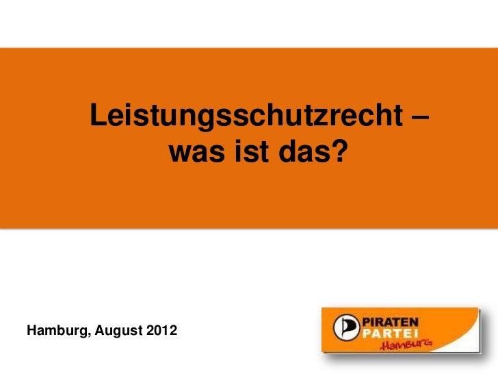 Leistungsschutzrecht –             was ist das?Hamburg, August 2012
