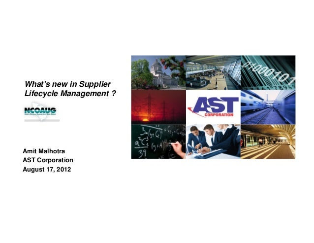 What's new in Supplier Lifecycle Management ? Amit Malhotra AST Corporation August 17, 2012