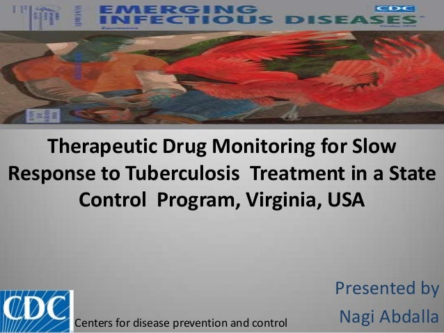 Therapeutic Drug Monitoring for SlowResponse to Tuberculosis Treatment in a StateControl Program, Virginia, USAPresented b...