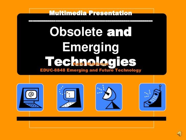 Multimedia Presentation------------------------------------------------------------       Obsolete and         Emerging   ...