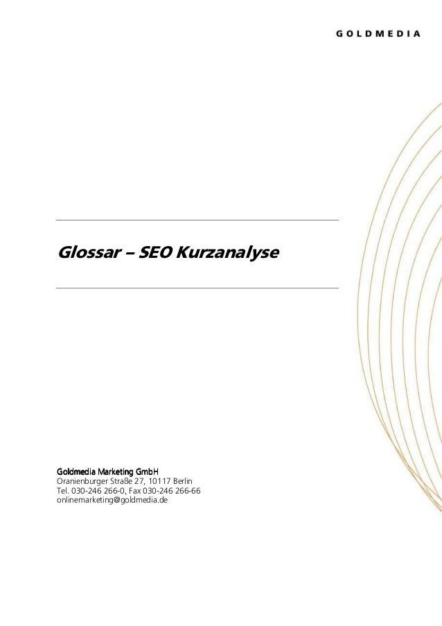 Glossar – SEO KurzanalyseGoldmedia Marketing GmbHOranienburger Straße 27, 10117 BerlinTel. 030-246 266-0, Fax 030-246 266-...