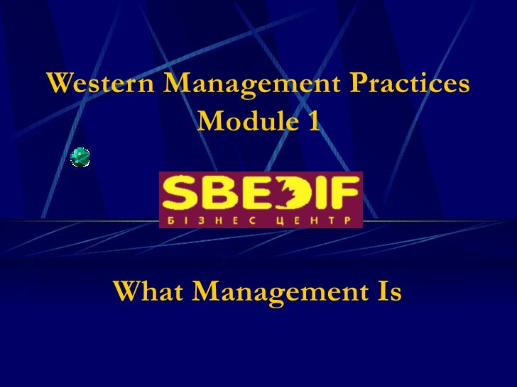 Western Management Practices         Module 1    What Management Is