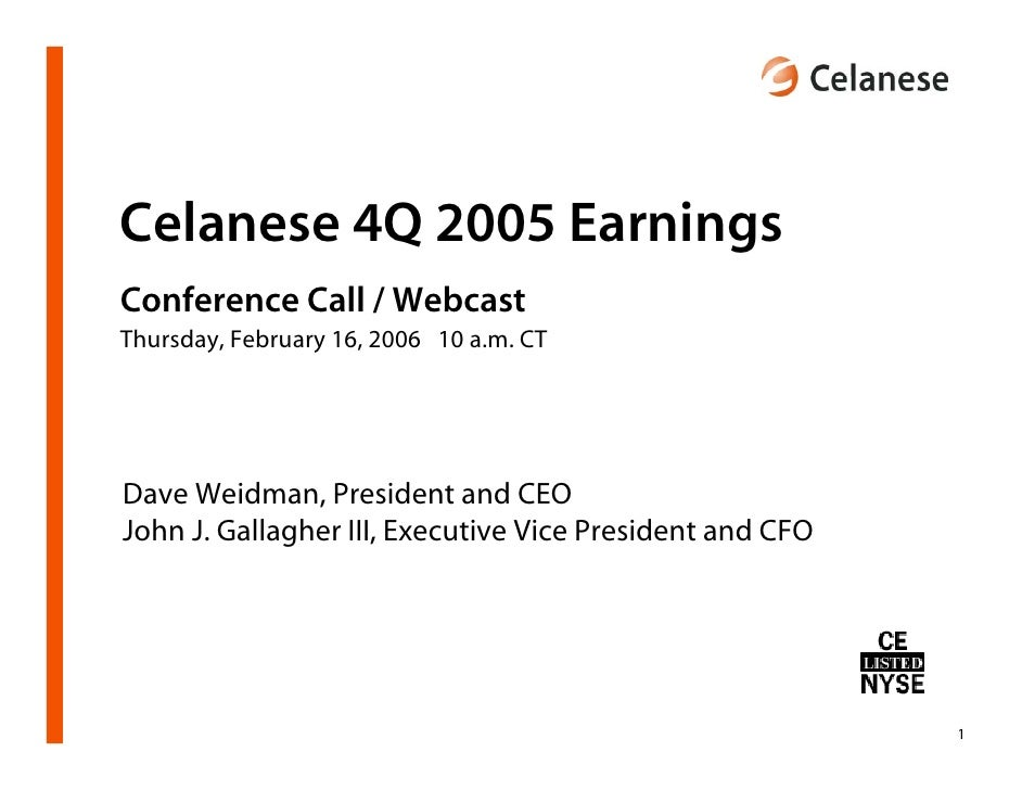Celanese 4Q 2005 Earnings Conference Call / Webcast Thursday, February 16, 2006 10 a.m. CT     Dave Weidman, President and...