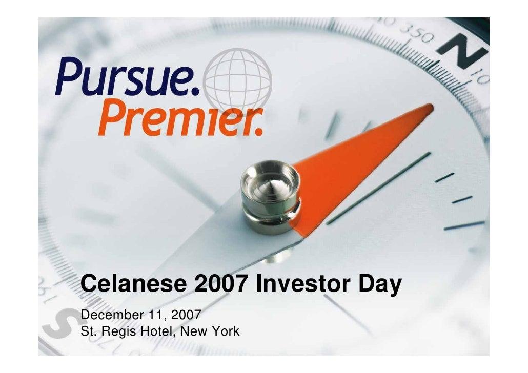 Celanese 2007 Investor Day December 11, 2007 St. Regis Hotel, New York
