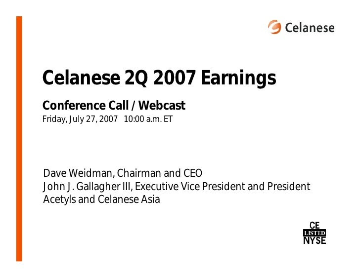 Celanese 2Q 2007 Earnings Conference Call / Webcast Friday, July 27, 2007 10:00 a.m. ET     Dave Weidman, Chairman and CEO...